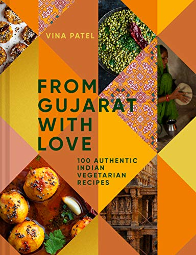 From Gujarat, With Love: 100 Easy Indian Vegetarian Recipes