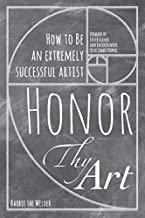 Honor Thy Art: How To Be An Extremely Successful Artist