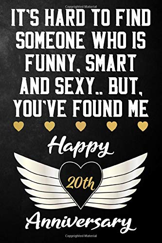 It's Hard To Find Someone Who Is Funny Smart And Sexy But You've Found Me Happy 20th Anniversary: Funny 20 Year Anniversary Gift / Journal / Notebook ... & Wife ( 6 x 9 - 120 Blank Lined Pages )