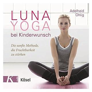 Luna-Yoga bei Kinderwunsch     Die sanfte Methode, die Fruchtbarkeit zu stärken              Autor:                                                                                                                                 Adelheid Ohlig                               Sprecher:                                                                                                                                 Adelheid Ohlig                      Spieldauer: 1 Std. und 8 Min.     6 Bewertungen     Gesamt 4,0