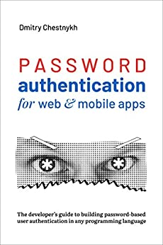 Password Authentication for Web and Mobile Apps: The Developer's Guide To Building Secure User Authentication by [Dmitry Chestnykh]