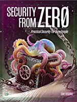 Security from Zero: Practical Security for Busy People Front Cover