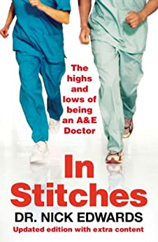 In Stitches: The Highs and Lows of Life as an AandE Doctor by [Nick Edwards]
