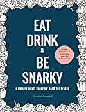 Eat, Drink, and Be Snarky: A Sweary Adult Coloring Book for Brides: The Perfect Bachelorette Party Game or Gift: 1 (wedding coloring book for adults)