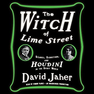 The Witch of Lime Street     Séance, Seduction, and Houdini in the Spirit World              Written by:                                                                                                                                 David Jaher                               Narrated by:                                                                                                                                 Simon Vance                      Length: 14 hrs and 5 mins     1 rating     Overall 5.0