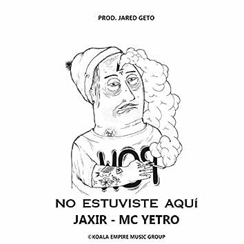 No Estuviste Aquí (feat. MC Yetro)