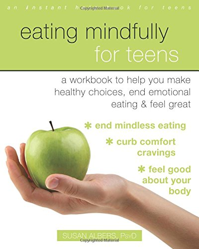 Download Eating Mindfully For Teens: A Workbook To Help You Make Healthy Choices, End Emotional Eating, And Feel Great (An Instant ... 