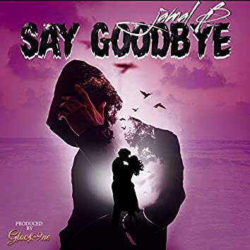 Say Goodbye (feat. Jamal B.)
