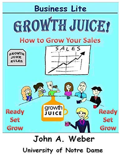 Growth Juice: How to Grow Your Sales: Proven process to Quickly Boost your revenue!