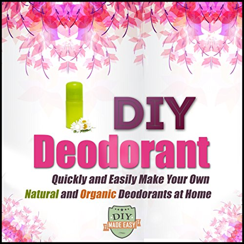 DIY Deodorant     Quickly and Easily Make Your Own Natural and Organic Deodorants at Home              By:                                                                                                                                 The DIY Reader                               Narrated by:                                                                                                                                 Trevor Clinger                      Length: 39 mins     5 ratings     Overall 4.8