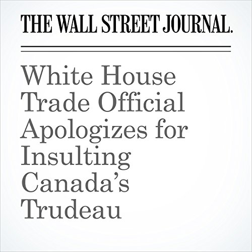 White House Trade Official Apologizes for Insulting Canada's Trudeau copertina