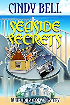 Seaside Secrets (Dune House Cozy Mystery Series Book 1) by [Cindy Bell]