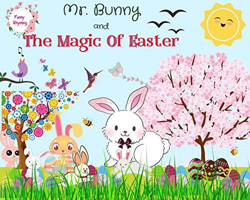 Mr. Bunny and The Magic Of Easter: Funny Rhyming Picture Book- Easter story for kids about Friendship, Love, Care, Forgiveness- Mr. Bunny searching for his family and friends by [Daniela Zaher]