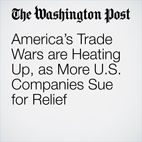 America's Trade Wars are Heating Up, as More U.S. Companies Sue for Relief copertina
