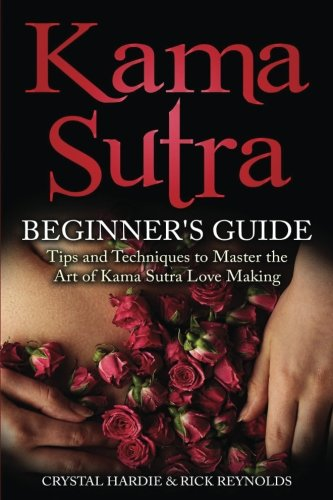 Kama Sutra: Kama Sutra Beginner's Guide, Master the Art of Kama Sutra Love Making