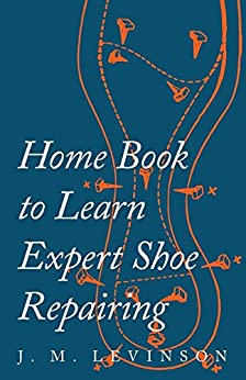 Home Book to Learn Expert Shoe Repairing by [J. M. Levinson]