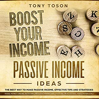Passive Income Ideas: The Best Way to Make Passive Income, Effective Tips and Strategies     Make Money Online, Blogging, Affiliate Marketing, Youtube, Real Estate, Amazon Fba, Etc.              By:                                                                                                                                 Tony Toson                               Narrated by:                                                                                                                                 Brian R. Scott                      Length: 3 hrs and 16 mins     2 ratings     Overall 4.0
