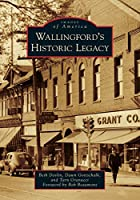Wallingford's Historic Legacy (Images of America)