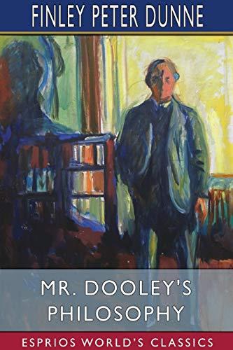 Mr. Dooley's Philosophy (Esprios Classics)