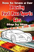 How to Draw a Car : Drawing Fast Race Sports Cars Step by Step:: Draw Cars like Ferrari,Buggati, Aston Martin & More for Beginners