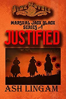 Justified: Western Fiction Adventure (Marshal Jack Black Book 4) by [Ash Lingam]