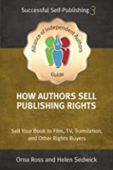 How Authors Sell Publishing Rights: Sell Your Book to Film, TV, Translation, and Other Rights Buyers (An Alliance of Independent Authors Guide: Self-Publishing Success Series) (Volume 3) Paperback