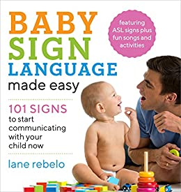 Baby Sign Language Made Easy: 101 Signs to Start Communicating with Your Child Now by [Lane Rebelo]