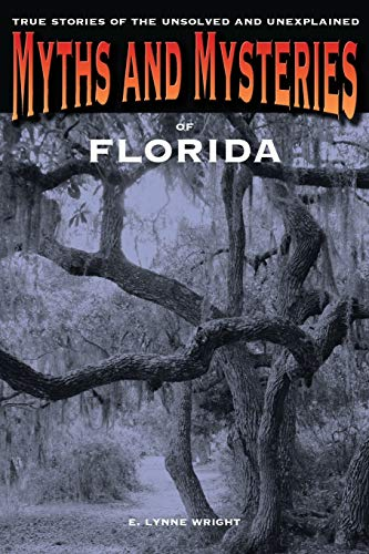 Download Myths and Mysteries of Florida: True Stories Of The Unsolved And Unexplained (Myths and Mysteries Series)