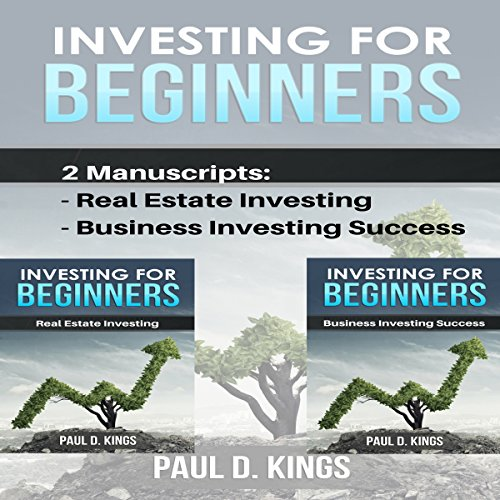 Investing for Beginners: This Book Includes Real Estate Investing, Business Investing Success                   By:                                                                                                                                 Paul D. Kings                               Narrated by:                                                                                                                                 Dave Wright                      Length: 2 hrs     Not rated yet     Overall 0.0