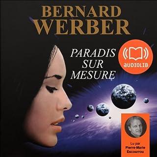 Paradis sur mesure                    De :                                                                                                                                 Bernard Werber                               Lu par :                                                                                                                                 Pierre-Marie Escourrou                      Durée : 5 h et 24 min     13 notations     Global 3,2