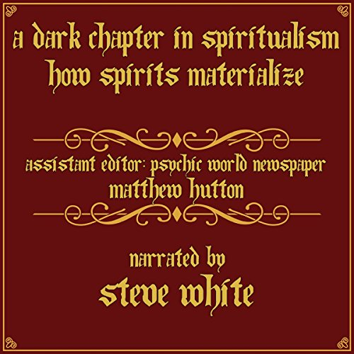 A Dark Chapter in Spiritualism: How Spirits Materialize audiobook cover art