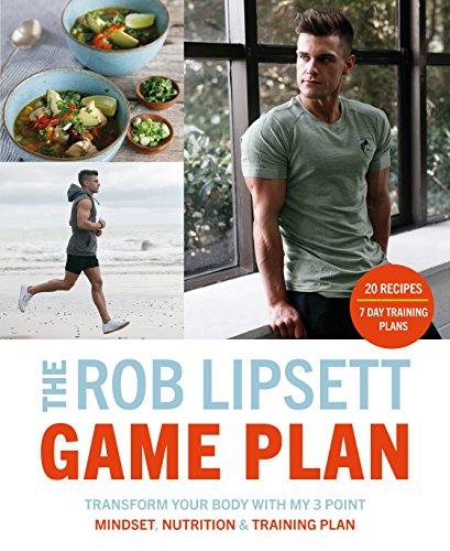 The Rob Lipsett Game Plan: Transform Your Body with My 3 Point Mindset, Nutrition and Training Plan (English Edition)