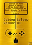 Golden Guides #3 incl. The Secret of Mana Super Mario World 2 Yoshi's Island Kirby Super Star Super Castlevania IV Super Ghouls'n Ghosts Star Fox F-Zero: ... pages of quality content (English Edition)