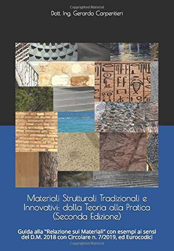 """Materiali Strutturali Tradizionali e Innovativi: dalla Teoria alla Pratica: Guida alla """"Relazione sui Materiali"""" con esempi ai sensi del D.M. 2018 con ... e confronto con Eurocodici (Seconda Edizione)"""
