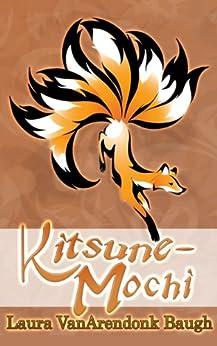 Kitsune-Mochi (Kitsune Tales Book 2) by [Laura VanArendonk Baugh]