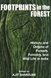 Footprints in the Forest: History & Origins of Forests, Forestry, Wildlife in India