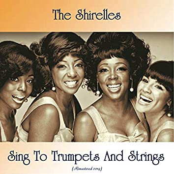 The Shirelles Sing To Trumpets And Strings (Remastered 2019)