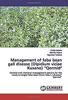 """Management of faba bean gall disease (Olpidium viciae Kusano) """"Qormid"""": Varietal and chemical management options for the newly emerged faba bean (Vicia faba L.) disease"""" Qormid"""""""