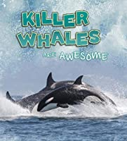 Killer Whales Are Awesome (Polar Animals)