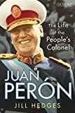 Juan Perón: The Life of the People's Colonel (English Edition)