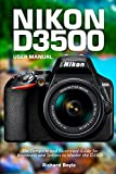 Nikon D3500 User Manual: The Complete and Illustrated Guide for Beginners and Seniors to Master the D3500