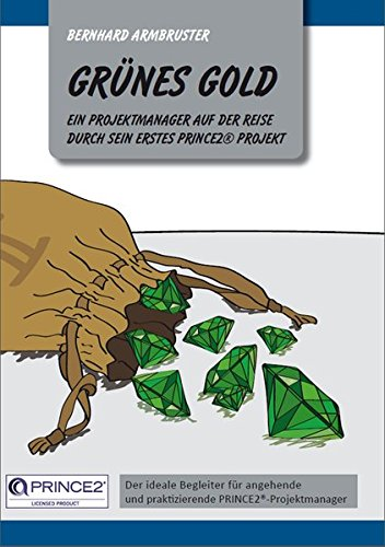 Grünes Gold - Ein Projektmanager auf der Reise durch sein erstes PRINCE2-Projekt