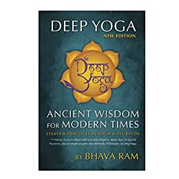 Deep Yoga: Ancient Wisdom for Modern Times: Ancient Wisdom for Modern Times: Essays and Practices in Yoga and Ayurveda by [Bhava Ram]