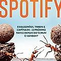 Sucesso com a Estrutura Ágil do Spotify: Esquadrões, Tribos e Capítulos - O Próximo Passo Depois do Scrum e Kanban?