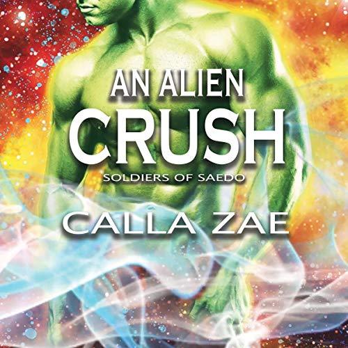 An Alien Crush: A Sci-Fi Romance Audiobook By Calla Zae cover art
