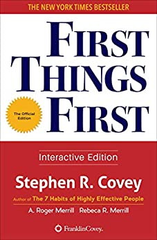 First Things First by [Stephen R. Covey, A. Roger Merrill, Rebecca R. Merrill]