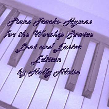 Piano Tracks- Hymn Accompaniments for the Worship Service- Lent and Easter Edition