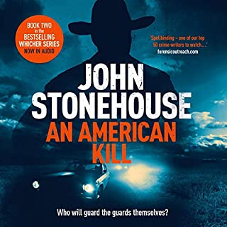 An American Kill     The Whicher Series, Book 2              By:                                                                                                                                 John Stonehouse                               Narrated by:                                                                                                                                 J Rodney Turner                      Length: 9 hrs and 15 mins     Not rated yet     Overall 0.0