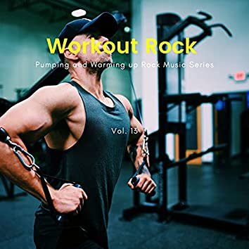 Workout Rock - Pumping And Warming Up Rock Music Series, Vol. 13