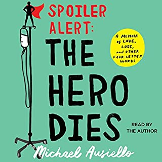 Spoiler Alert: The Hero Dies     A Memoir of Love, Loss, and Other Four-Letter Words              By:                                                                                                                                 Michael Ausiello                               Narrated by:                                                                                                                                 Michael Ausiello                      Length: 10 hrs     404 ratings     Overall 4.6